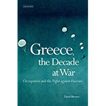 Greece, the Decade at War: Occupation, Resistance and Civil War: Occupation, Resistance and Civil War