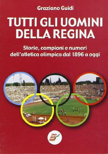 Tutti gli uomini della regina. Storie, campioni e numeri dell'atletica olimpica dal 1896 a oggi por Graziano Guidi