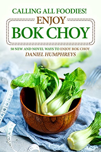 calling-all-foodies-enjoy-bok-choy-50-new-and-novel-ways-to-enjoy-bok-choy-english-edition