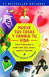 Mueve tus cosas y cambia tu vida (Move Your Stuff, Change Your Life): Como el feng shui te puede traer amor, dinero, respeto y felicidad (How to Use ... Respect and Happiness) (Spanish Edition) by Karen Rauch Carter (2003-01-09)