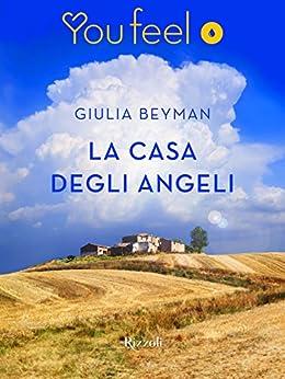 La casa degli angeli (Youfeel): Una nuova, complicata, estate per le sorelle De Feo. di [Beyman, Giulia]