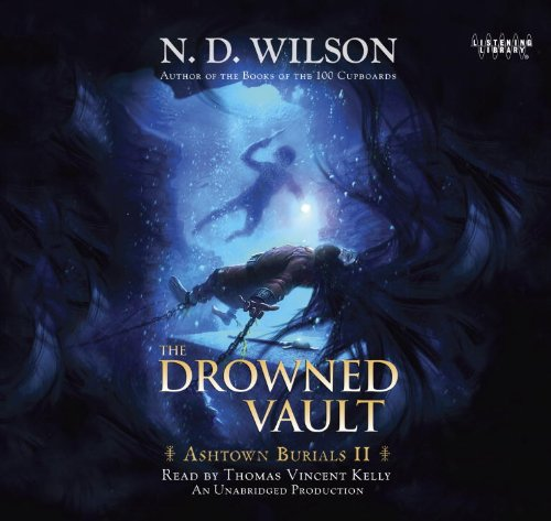 The Drowned Vault: Ashtown Burials #2 by N. D. Wilson (2012-09-11)