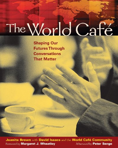The World Café: Shaping Our Futures Through Conversations That Matter (English Edition)