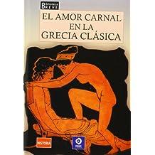 El amor carnal en la Grecia clásica. (Biblioteca breve)