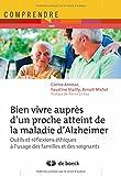 Bien vivre auprès d'un proche atteint de la maladie d'Alzheimer : Outils et réflexions éthiques à l'usage des familles et des soignants...