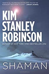 Shaman: A novel of the Ice Age by Kim Stanley Robinson (2014-06-10)