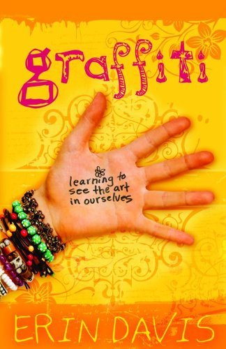 Graffiti: Learning to See the Art in Ourselves by Erin Davis (November 01,2009) par Erin Davis