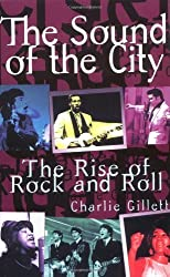 The Sound Of The City: The Rise of Rock and Roll by Gillett (1996-03-01)