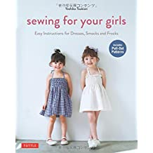 Sewing for Your Girls: Easy Instructions for Dresses, Smocks and Frocks: Includes Pull-Out Patterns