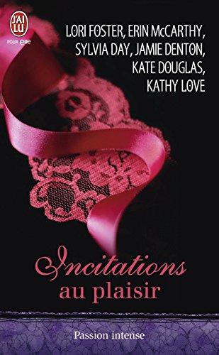 Incitations au plaisir: Six nouvelles sensuelles et interdites, écrites par les plus grands auteurs de romance, pour des frissons de plaisir garantis…