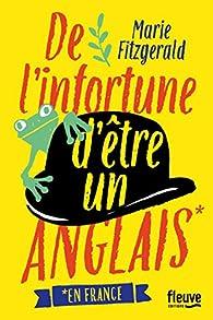 De l'infortune d être un Anglais en France par Marie Fitzgerald