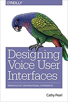 Designing Voice User Interfaces: Principles of Conversational Experiences by [Pearl, Cathy]