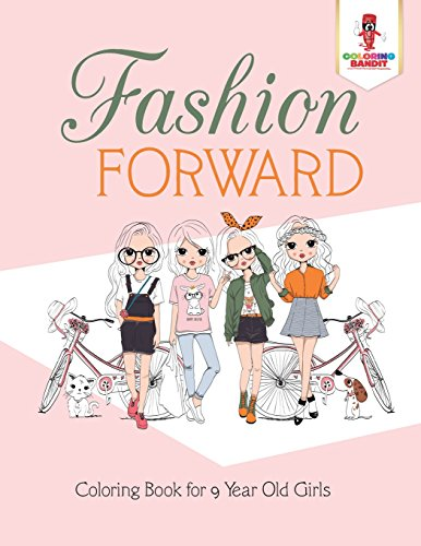 Fashion Forward : Coloring Book for 9 Year Old Girls