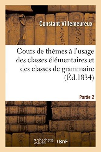 Cours de thèmes à l'usage des classes élémentaires et des classes de grammaire Partie 2