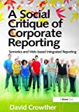 A Social Critique of Corporate Reporting: Semiotics and Web-based Integrated Reporting