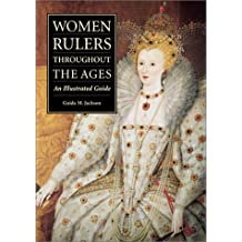 Women Rulers Throughout the Ages: An Illustrated Guide