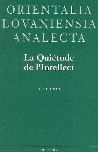La Quietude De L'intellect: Neoplatonisme Et Gnose Ismaelienne Dans L'oeuvre De Hamid Ad-din Al-kirmani