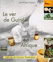 LE VER DE GUINEE EN AFRIQUE. Méthode de lutte pour l'éradication