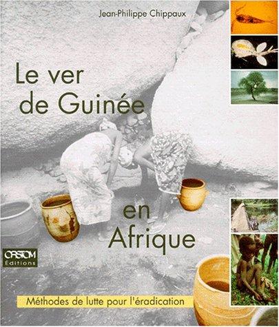 Le Ver de Guinée en Afrique. Méthodes de lutte pour l'éradication