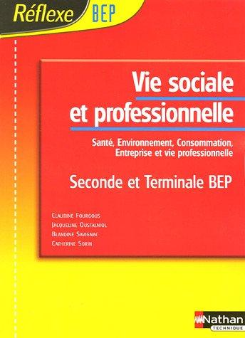 Vie sociale et professionnelle 2e et Tle BEP : Santé, environnement, consommation, entreprise et vie professionnelle