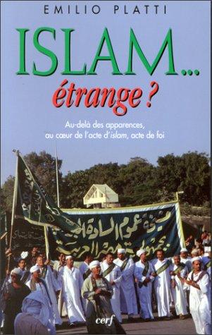 Islam étrange ?. Au-delà des apparences, au coeur de l'acte d'Islam par Emilio Platti