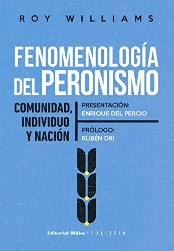 Fenomenología del peronismo: Comunidad, individuo y nación (Politeia)