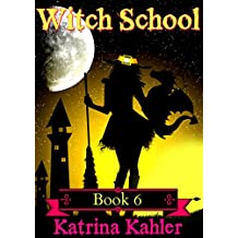 Books for Girls - WITCH SCHOOL - Book 6: Love Always Wins: For Girls Aged 9-12 (English Edition)