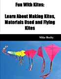 Fun With Kites: Learn About Making Kites, Materials Used and Flying Kites