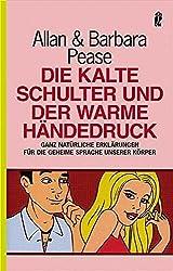Die kalte Schulter und der warme Händedruck: Ganz natürliche Erklärungen für die geheime Sprache unserer Körper (Ullstein Sachbuch)