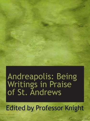Andreapolis: Being Writings in Praise of St. Andrews