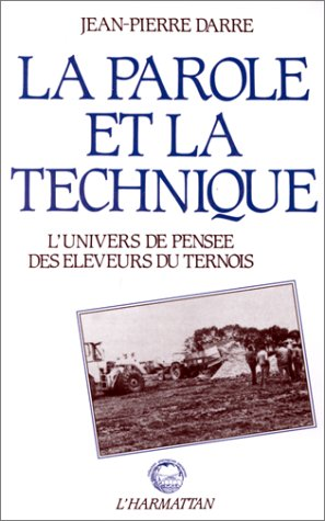 La parole et la technique. L'univers de pensée des éleveurs du Ternois par Jean-Pierre Darre