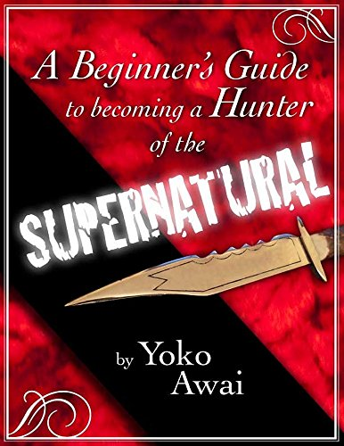 A Beginner's Guide to Becoming a Hunter of the Supernatural (English Edition) - Hunter Guide Demon