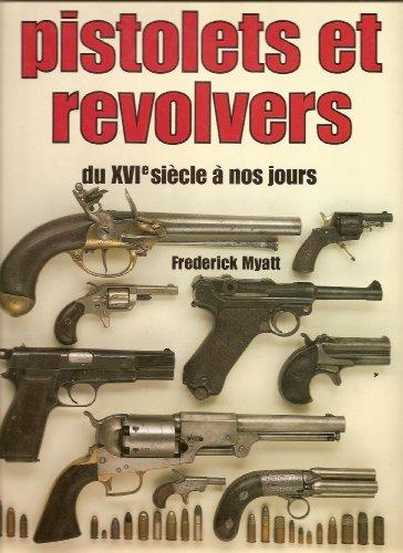 Pistolets et revolvers, du XVIe siècle à nos jours