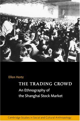 the-trading-crowd-an-ethnography-of-the-shanghai-stock-market-cambridge-studies-in-social-and-cultur