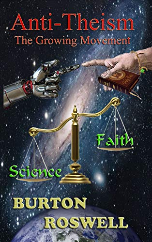 Anti-Theism The Growing Movement: Science vs. Faith (For Agnostics, Atheists, and those with an open Mind.) (English Edition) - Gorham Grande