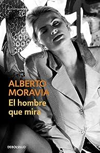El hombre que mira par Alberto Moravia