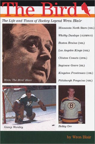 The Bird: The Life and Times of Hockey Legend Wren Blair por Wren Blair