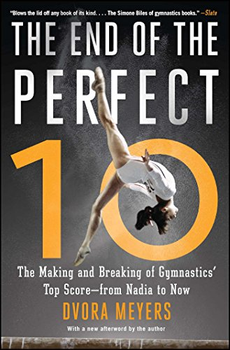 The End of the Perfect 10: The Making and Breaking of Gymnastics' Top Score -from Nadia to Now (English Edition)