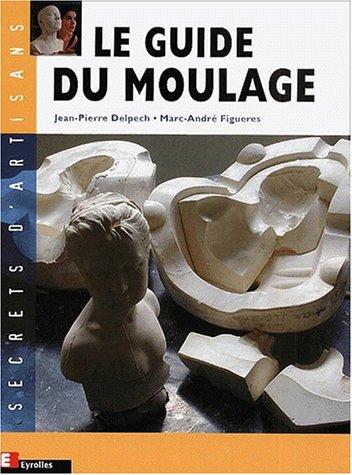 Le guide du moulage par Jean-Pierre Delpech