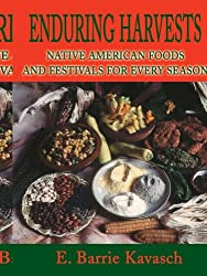 Enduring Harvests: Native American Foods and Festivals for Every Season by E. Barrie Kavasch (2001-07-30)