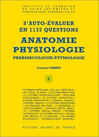 S'auto-évaluer en 1137 questions : Anatomie, physiologie, pharmacologie-étymologie