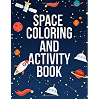 Space Coloring and Activity Book: Cute Design Planets Colouring Pages Including Stars, Solar System, Astronauts, Spaceships Illustrations - Fun Activity Space Coloring Book for Kids and Toddlers