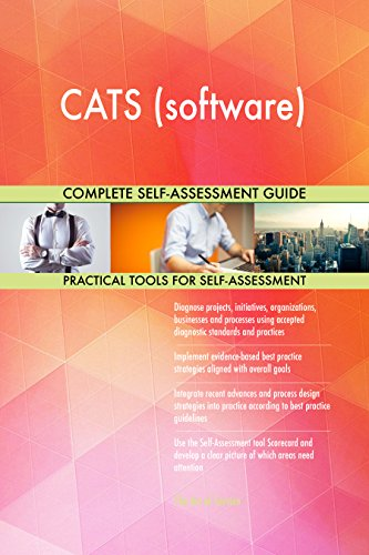 CATS (software) All-Inclusive Self-Assessment - More than 710 Success Criteria, Instant Visual Insights, Comprehensive Spreadsheet Dashboard, Auto-Prioritized for Quick Results