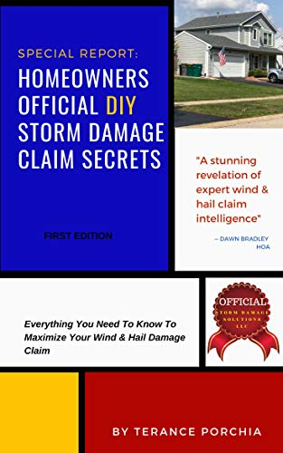 DIY Storm Claim Secrets: Everything You Need To Know To Maximize Your Wind & Hail Claim (English Edition)