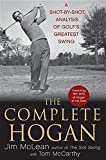 The Complete Hogan: A Shot-by-Shot Analysis of Golf′s Greatest Swing