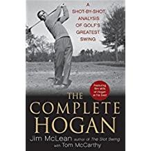 The Complete Hogan: A Shot-by-Shot Analysis of Golf's Greatest Swing (English Edition)