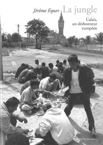 La Jungle : Calais, un déshonneur européen par Jérôme Equer