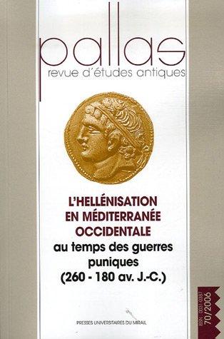 Pallas, N 70, 2006 : L'hellnisation en Mditerrane occidentale au temps des guerres puniques (260-180 av. J-C) : Actes du Colloque international de Toulouse 31 mars-2 avril 2005