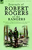 Journals of Robert Rogers of the Rangers: The Exploits of Rogers and the Rangers in His Own Words During 1755-1761 in the French and Indian War