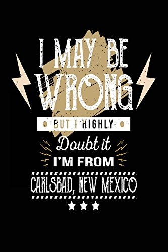 I May Be Wrong But I Highly Doubt It I'm From Carlsbad, New Mexico: Lined Travel Notebook Journal